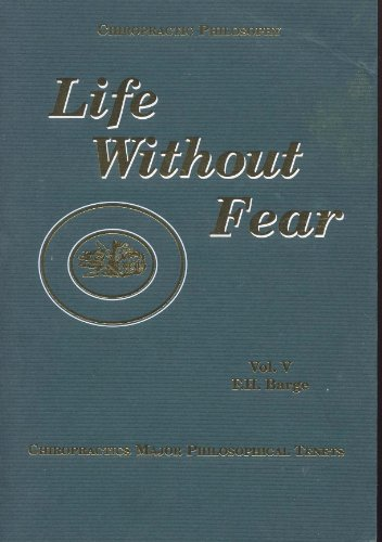 Life Without Fear: Chiropractic's Major Philosophical Tenets,: F. H. Barge