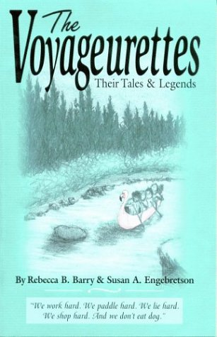 The Voyageurettes: Their Tales and Legends: Barry, Rebecca B., Engebretson, Susan A.