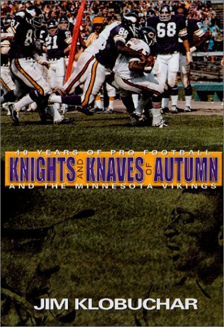 Knights and Knaves of Autumn : 40 Years of Pro Football and the Minnesota Vikings: Klobuchar, Jim