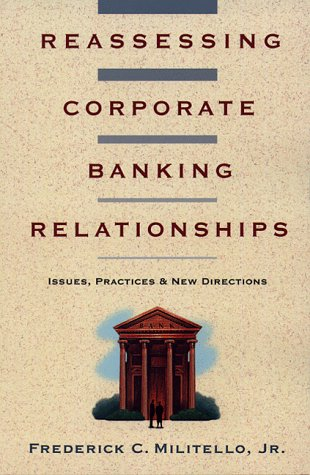Reassessing Corporate Banking Relationships: Issues, Practices & New Directions #09803: Rhona L...