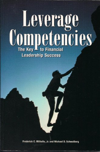 Leverage Competencies: The Key to Financial Leadership Success: Militello, Frederick C.; Schwalberg...