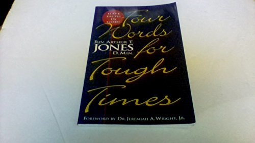 Four words for tough times: HAVE FAITH IN GOD ;: Sermons and study guides: Jones, Arthur T