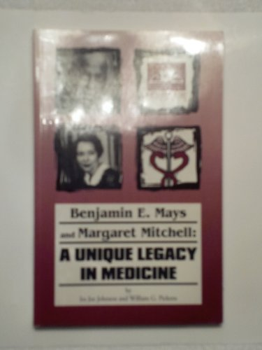 9781885066084: Benjamin E Mays and Margaret Mitchell : Unique Legacy in Medicine