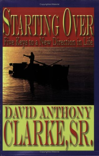 Starting Over: Five Keys To A New Direction In Life: Sr. David Anthony Clarke