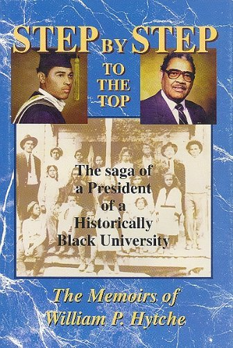 Step-By-Step to the Top: The Saga of a President of a Historically Black University - The Memoirs...