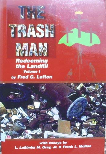 The Trash Man (Redeeming the Landfill, Volume: Fred C. Lofton