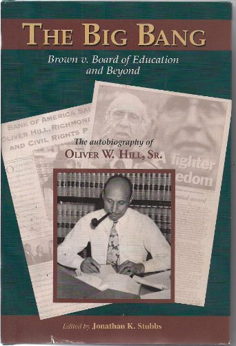 Big Bang, The: Brown V. Boad Of Education And Beyond:The Autobiographyof Oliver W. Hill, Sr.: Hill,...