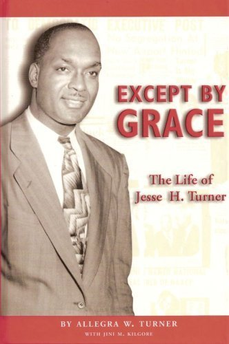 Except By Grace: The Life of Jesse H Turner: Allegra W Turner