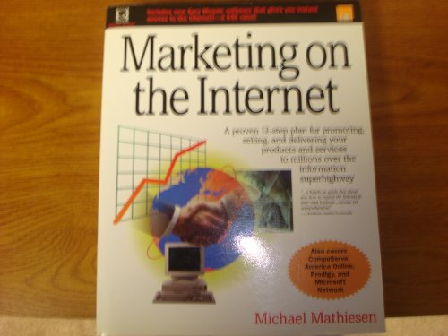 Marketing on the Internet: A Proven 12-Step Plan for Promoting, Selling, and Delivering Your ...