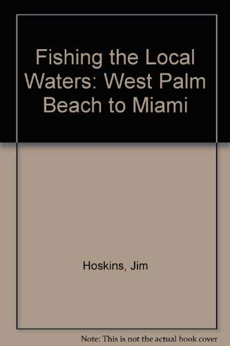 9781885068033: Fishing the Local Waters: West Palm Beach to Miami
