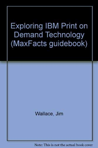 Exploring IBM Print on Demand Technology (Maxfacts Guidebook) (1885068069) by Jim Wallace