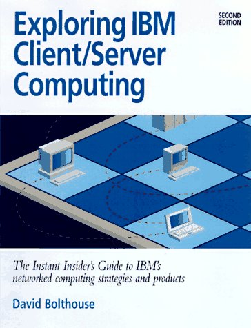 9781885068217: Exploring IBM Client/Server Computing: The Instant Insider's Guide to IBM's Networking Computing Strategies and Products