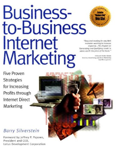 9781885068354: Business-To-Business Internet Marketing: Five Proven Strategies for Increasing Profits Through Internet Direct Marketing