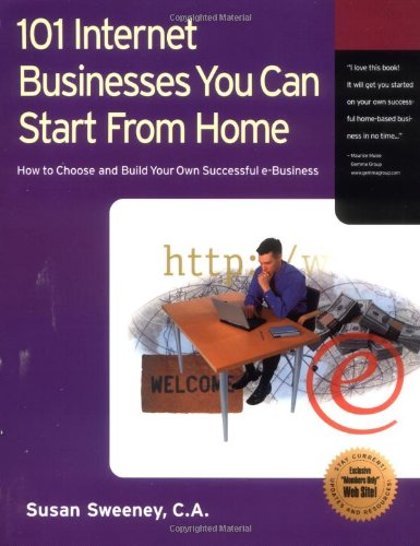 9781885068590: 101 Internet Businesses You Can Start from Home: How to Choose and Build Your Own Successful e-Business