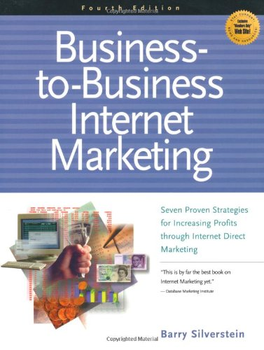 9781885068729: Business-To-Business Internet Marketing: Seven Proven Strategies for Increasing Profits Through Direct Internet Marketing
