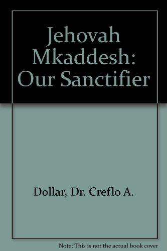 Jehovah Mkaddesh: Our Sanctifier: Dr. Creflo A.