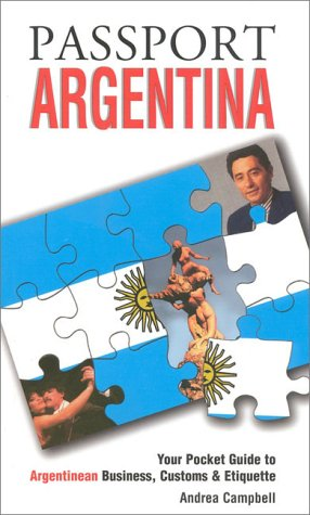 Passport Argentina: Your Pocket Guide to Argentine Business, Customs & Etiquette (Passport to ...