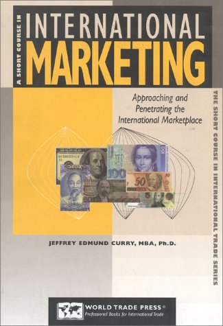 A Short Course in International Marketing: Approaching: Curry, Jeffrey