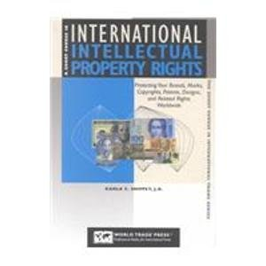9781885073563: A Short Course in International Intellectual Property Rights: Protecting Your Brands, Marks, Copyrights, Patents, Designs, and Related Rights Worldwide (The Short Course in International Trade)