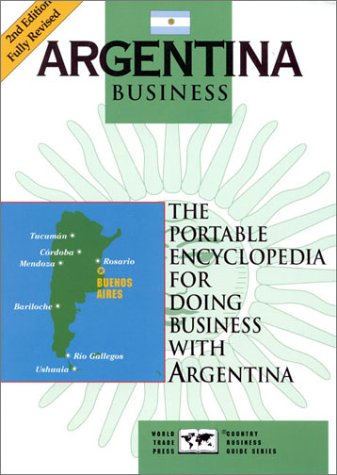 9781885073754: Argentina Business: The Portable Encyclopedia for Doing Business with Argentina (World Trade Press Country Business Guides)