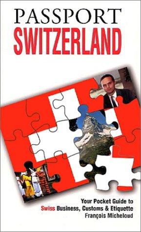 Passport Switzerland: Your Pocket Guide to Swiss Business, Customs & Etiquette (Grove ...