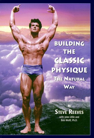 Building The Classic Physique : The Natural Way: Reeves, Steve