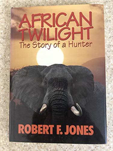 African Twilight - The Story of a Hunter *** Rare Signed First Edition**: Jones, Robert F; Steven ...