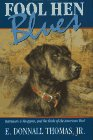 Fool Hen Blues: Retrievers & Shotguns and the American West: E. Thomas
