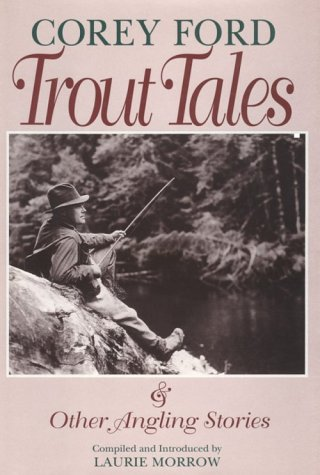 Trout Tales & Other Angling Stories: Corey Ford, Laurie