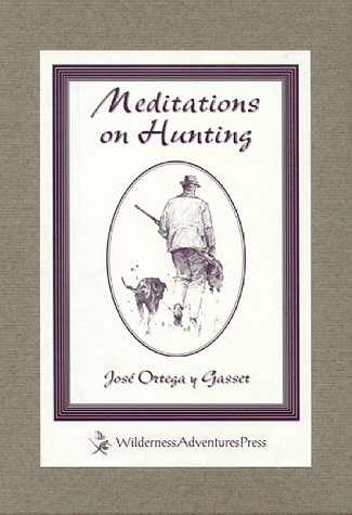 MEDITATIONS ON HUNTING. By Jose Ortega y: Ortega y Gasset