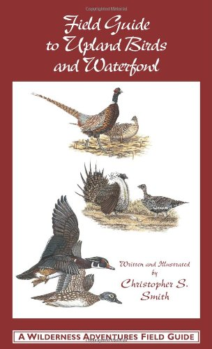 Field Guide to Upland Birds and Waterfowl: Smith, Christopher S.
