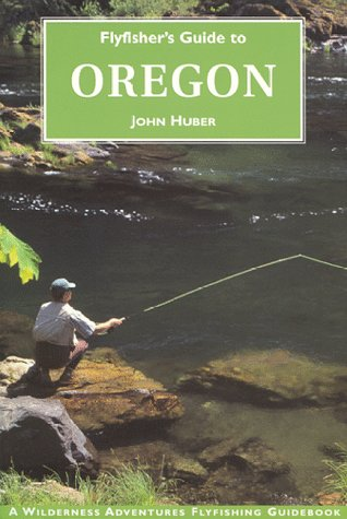 9781885106384: Flyfisher's Guide to Oregon (The Wilderness Adventures Flyfisher's Guide Series)