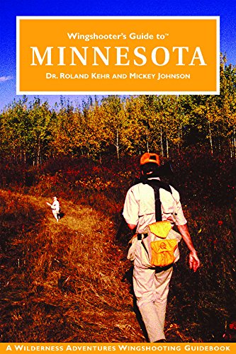 Wingshooter's Guide to Minnesota: Upland Birds and Waterfowl: Dr. Roland Kehr/ Mickey Johnson