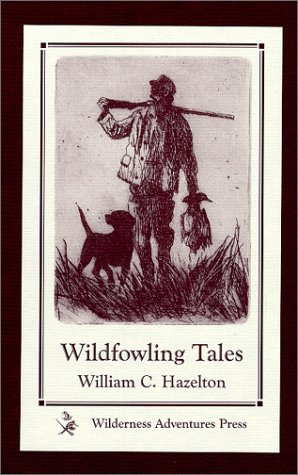 Wildfowling Tales: From the Great Ducking Resorts of the Continent: William C. Hazelton - Compiler