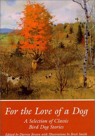 For the Love of a Dog: A Selection of Classic Bird Dog Stories: Brown, Darren (edited by)