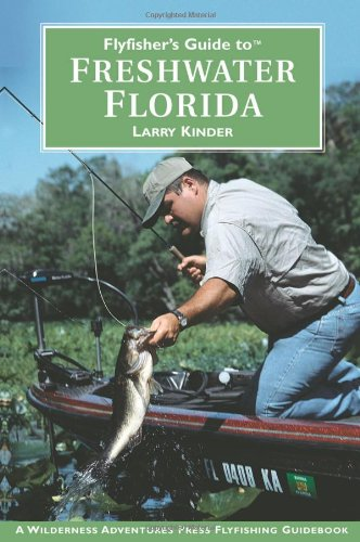 Flyfisher's Guide to Freshwater Florida (Wilderness Adventures Flyfishing Guidebook): Larry ...