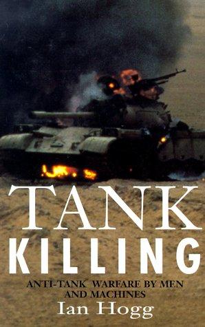 Tank Killing: Anti-Tank Warfare by Men and: Hogg, Ian V