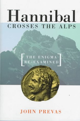 Hannibal Crosses The Alps: The Enigma Re-examined: Prevas, John