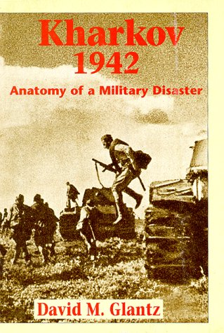 9781885119544: Kharkov 1942: Anatomy of a Military Disaster