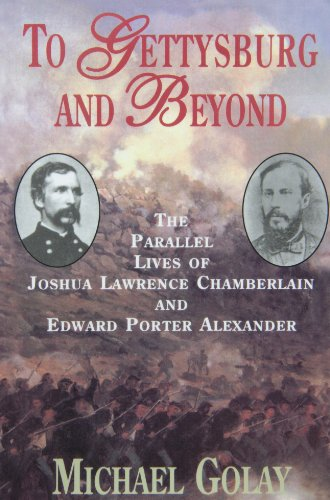 9781885119599: To Gettysburg And Beyond: The Parallel Lives Of Joshua Chamberlain And Edward Porter Alexander