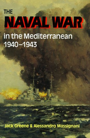 The Naval War in the Mediterranean 1940-1943: Greene, Jack, Massignani, Alessandro