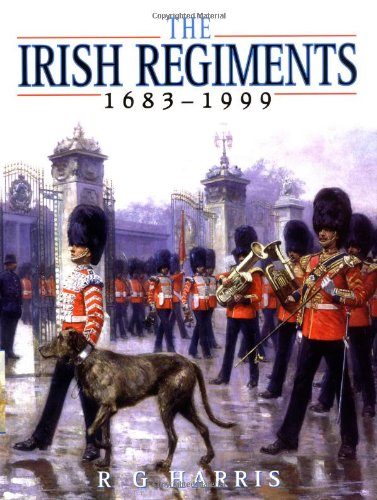 IRISH REGIMENTS 1683-1999, THE: Harris, R.G. & Wilson, H.R.G.