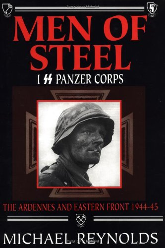 9781885119667: Men of Steel: I SS Panzer Corps: The Ardennes and Eastern Front, 1944-45