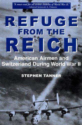 Refuge from the Reich: American Airmen and Switzerland During World War II: Stephen Tanner