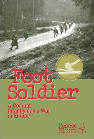 9781885119728: Foot Soldier: A Combat Infantryman's War in Europe