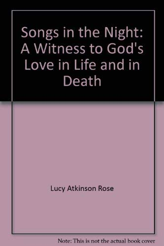 Songs in the Night: A Witness to: Lucy Atkinson Rose;