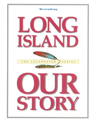 LONG ISLAND OUR STORY: Staff of Newsday, (Written and Edited by)