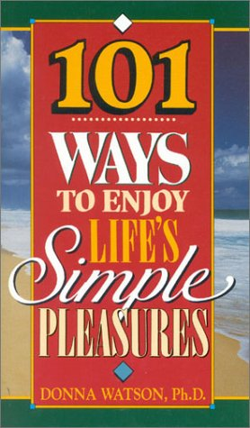 101 Ways to Enjoy Life's Simple Pleasures: Watson, Donna
