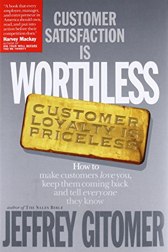 Customer Satisfaction Is Worthless, Customer Loyalty Is Priceless : How to Make Customers Love Yo...