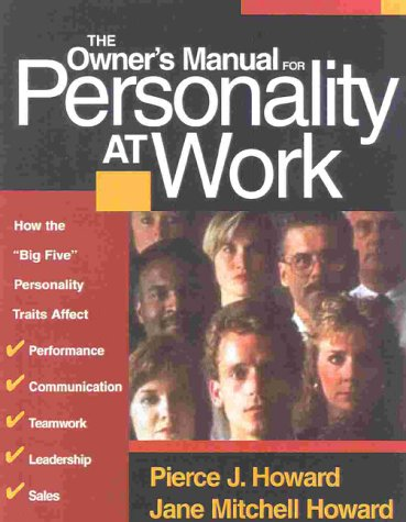 The Owner's Manual for Personality at Work: Pierce J. Howard